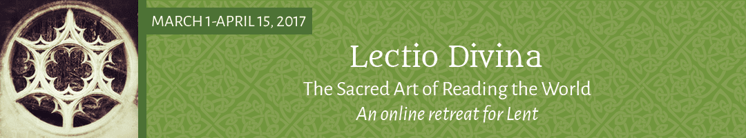 Lectio Divina: <br>The Sacred Art of Reading the World <br>(Lenten online retreat)