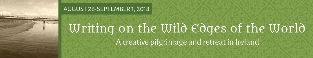 Writing on the Wild Edges of the World: <br>A Creative Pilgrimage &#038; Retreat in Ireland (2018)