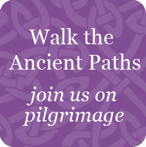 Walk the Ancient Paths - join us on pilgrimage