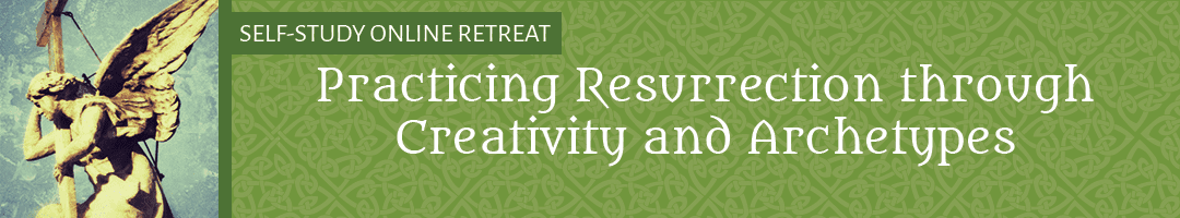 Practicing Resurrection through Creativity and Archetypes
