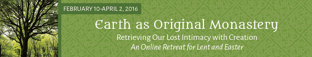 Earth as Original Monastery: <br> An Online Retreat for Lent and Easter
