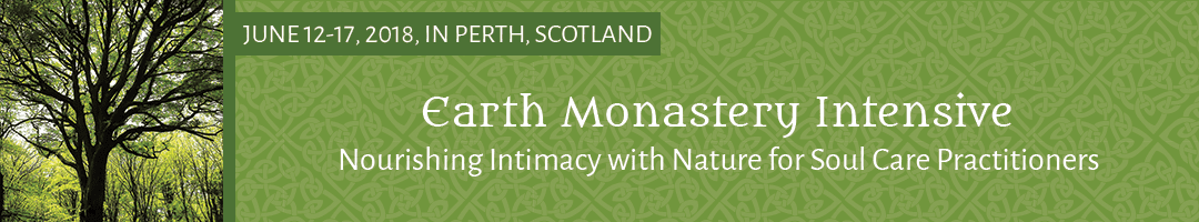 Earth Monastery Intensive: <br>Nourishing Intimacy with Nature for Soul Care Practitioners (Scotland)