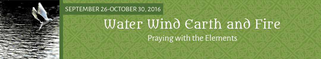 Water, Wind, Earth & Fire: Praying with the Elements (an online retreat)