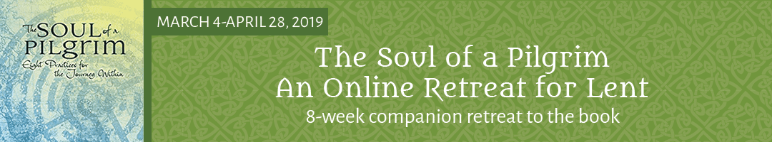 The Soul of a Pilgrim: <br>An Online Retreat for Lent and Easter <br>(a companion retreat to the book)