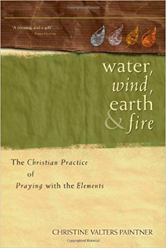 Water, Wind, Earth & Fire: The Christian Practice of Praying with