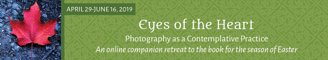 Eyes of the Heart: Photography as a Contemplative Practice (a companion retreat to the book)