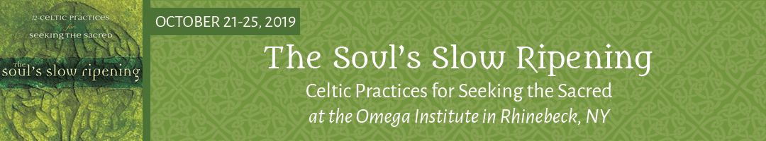 The Soul's Slow Ripening: Celtic Practices for Seeking the Sacred 5-day Retreat