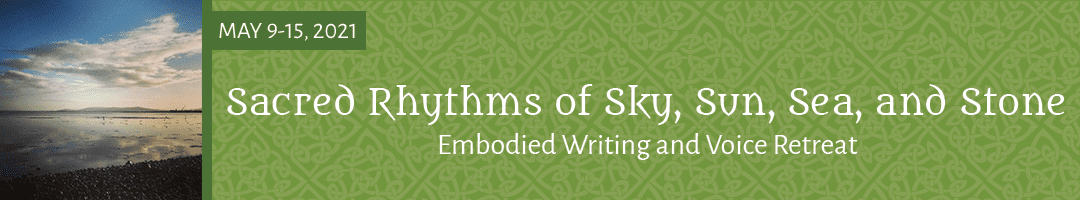 Sacred Rhythms of Sky, Sun, Sea, and Stone: <br>An Embodied Writing and Voice Retreat (Ireland)