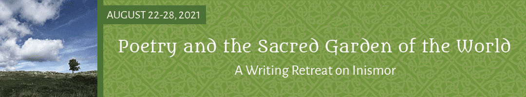 Poetry and the Sacred Garden of the World: A Writing Retreat on Inismor
