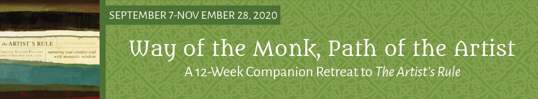 Way of the Monk, Path of the Artist </br>A 12-Week Companion Retreat to The Artist's Rule (FALL 2020)