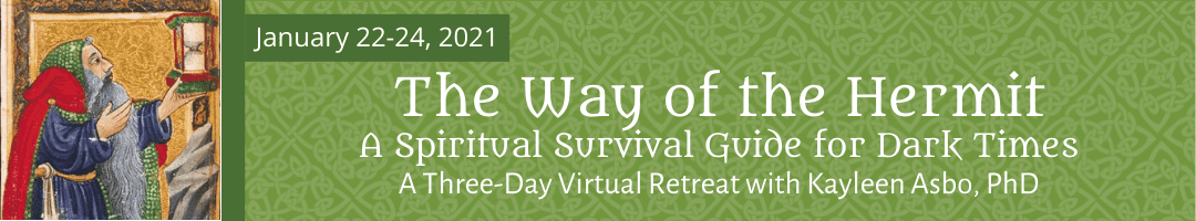 The Way of the Hermit: <br>A Spiritual Survival Guide for Dark Times <br>with Kayleen Asbo, PhD