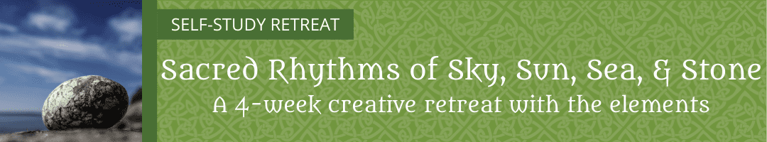 Sacred Rhythms of Sky, Sun, Sea & Stone: <br>A Creative Retreat with the Elements (SELF-STUDY)