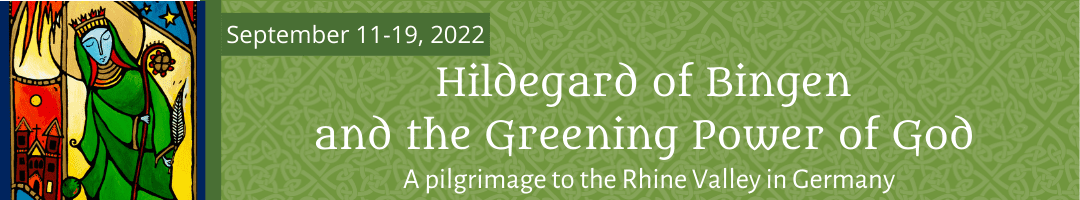 Hildegard of Bingen and the Greening Power of God: <br>A Pilgrimage in Germany