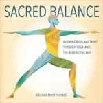 Sacred Balance: Aligning Body and Spirit Through Yoga and the Benedictine Way