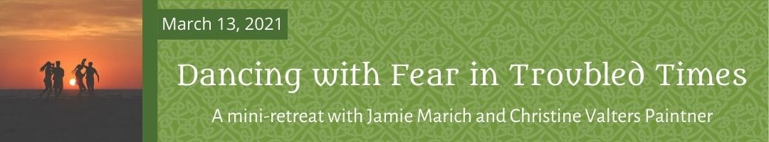 Dancing with Fear in Troubled Times<br>with Jamie Marich and Christine Valters Paintner